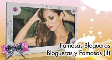 Famosas y blogueras / blogueras y famosas... porque ellas lo valen... (II)