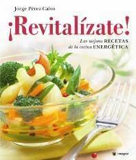 ¡Revitalízate!, Las mejores recetas de la cocina energética