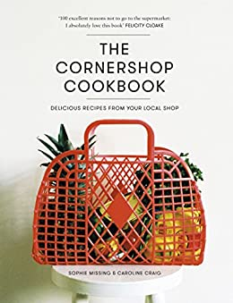 The Cornershop Cookbook: Delicious Recipes from your local shop (English Edition) - Edición Kindle
