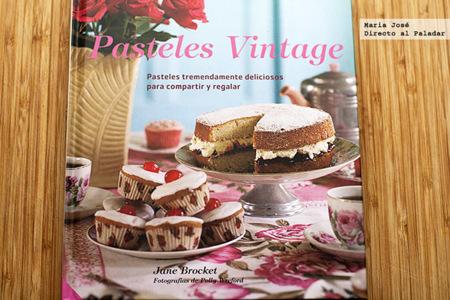 Pasteles vintage. Pasteles tremendamente deliciosos para compartir y regalar. Libro de recetas