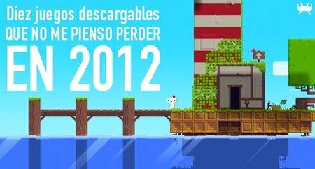 Diez juegos descargables que no me pienso perder en 2012 (I)