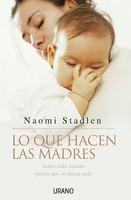 """""""Lo que hacen las madres..."""": un libro con un enfoque inteligente que pretende servirnos de apoyo"""