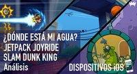 '¿Dónde está mi agua?', 'Jetpack Joyride' y 'Slam Dunk King' para iOS: análisis