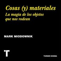Libros que nos inspiran: 'Cosas (y) materiales', de Mark Miodownik