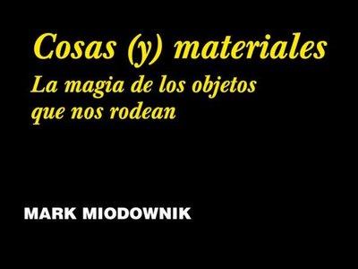 Libros que nos inspiran: 'Cosas (y) materiales', de Mark Miodownik