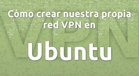 Cómo crear nuestra propia red VPN en Ubuntu