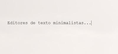 Los mejores editores de texto minimalistas para escribir sin distracciones en Windows