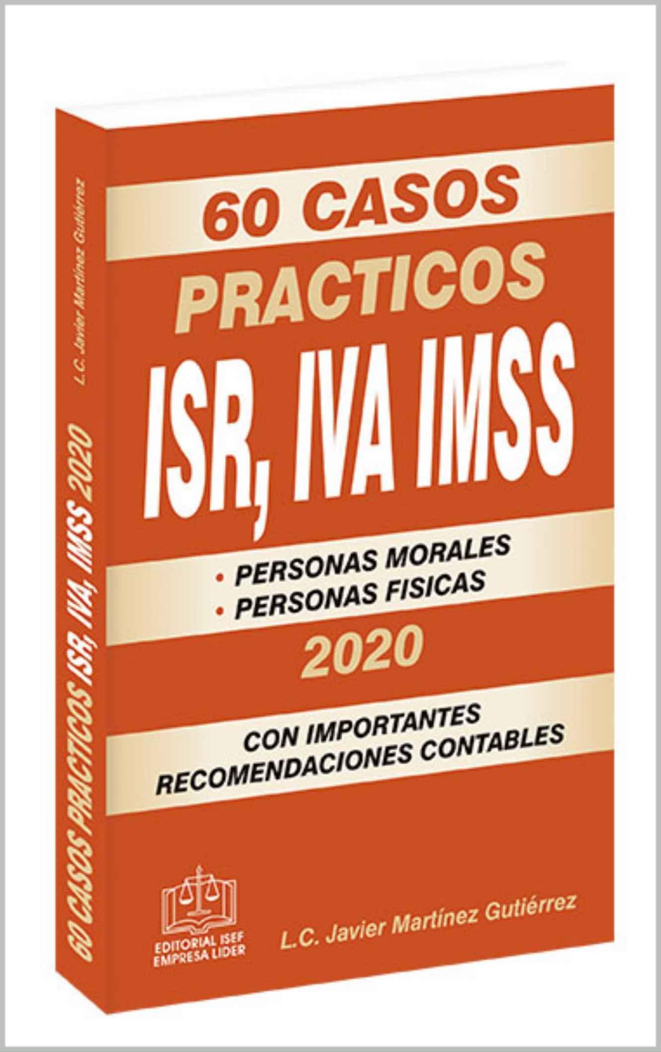 60 CASOS PRACTICOS ISR, IVA, IMSS 2020: con importantes recomendaciones contables