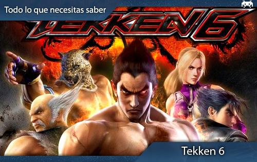 'Tekken6':todoloquenecesitassaber