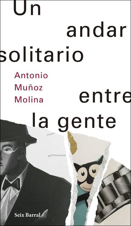 Portada Un Andar Solitario Entre La Gente Antonio Munoz Molina 201711281308