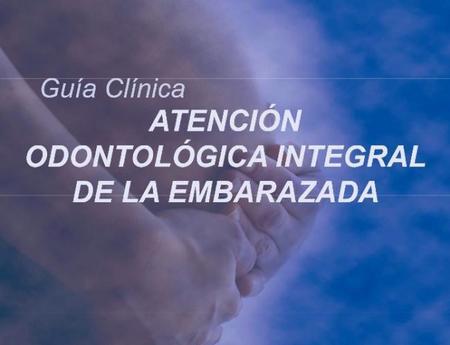 """Boca sana, embarazo sano: """"Guía clínica de atención odontológica a la embarazada"""""""
