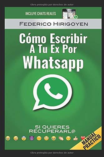 Como Escribir a tu Ex por Whatsapp: si quieres recuperarl (Spanish Edition) (Español) Pasta blanda