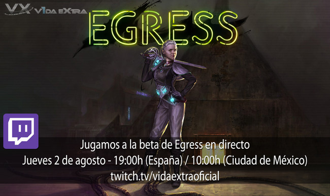 Streaming de Egress a las 19:00h (las 10:00h en CDMX)