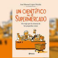 Libros que nos inspiran: 'Un científico en el supermercado' de José Manuel López Nicolás