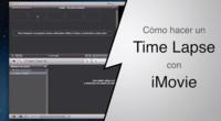 Cómo montar un Time Lapse con iMovie de forma sencilla