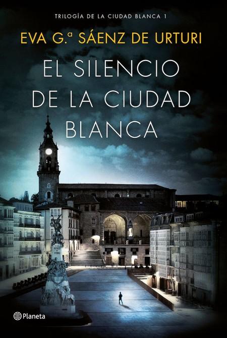 Portada El Silencio De La Ciudad Blanca Eva Garcia Saenz De Urturi 201704051340