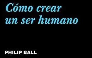 Libros que nos inspiran: 'Cómo crear un ser humano' de Philip Ball