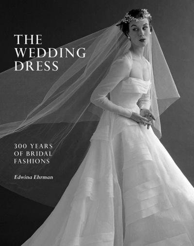 El libro de moda de la semana: The Wedding Dress: 300 Years of Bridal Fashion