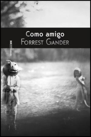 'Como amigo', de Forrest Gander