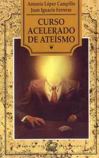 'Curso acelerado de ateísmo' de Antonio Campillo y Juan Ignacio Ferreras