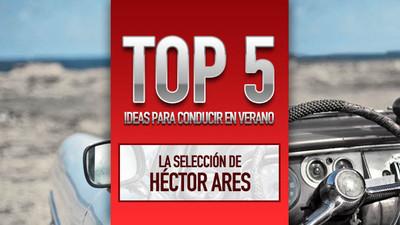 Top 5 ideas para conducir en verano, la selección de Héctor Ares