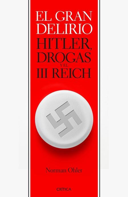 El gran delirio: Hitler, drogas y el III Reich