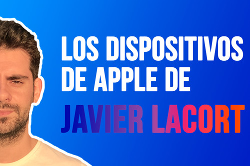 """Los dispositivos de Apple de Javier Lacort: MacBook Pro de 16"""", AirPods Pro, iPad Pro y qué hace con ellos"""