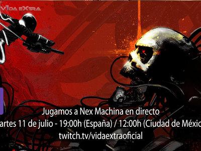 Streaming de Nex Machina a las 19:00h (las 12:00h en Ciudad de México) [finalizado]