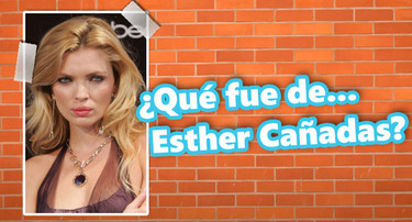 ¿Qué fue de... Esther Cañadas?