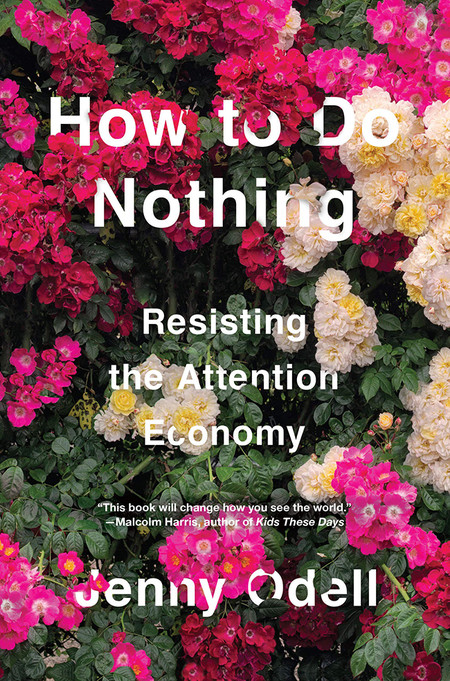 How To Do Nothing Resisting The Attention Economy De Jenny Odell