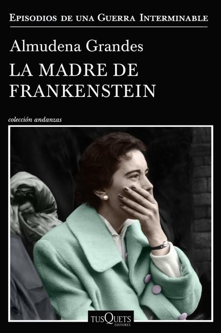 Portada La Madre De Frankenstein Almudena Grandes 201912021812