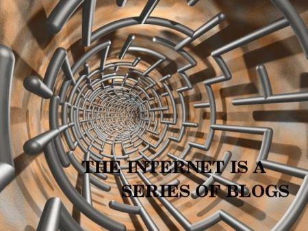 Internet is a series of blogs (XXVIII)