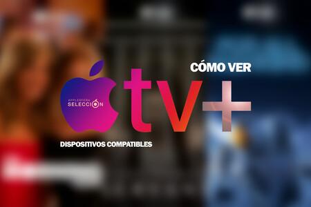 Cómo ver Apple TV+: siete dispositivos con los que ver el servicio de vídeo en streaming de Apple y la aplicación Apple TV