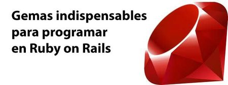 Cinco gemas indispensables para programar aplicaciones con Ruby on Rails