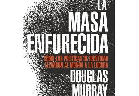 Libros que nos inspiran: 'La masa enfurecida' de Douglas Murray