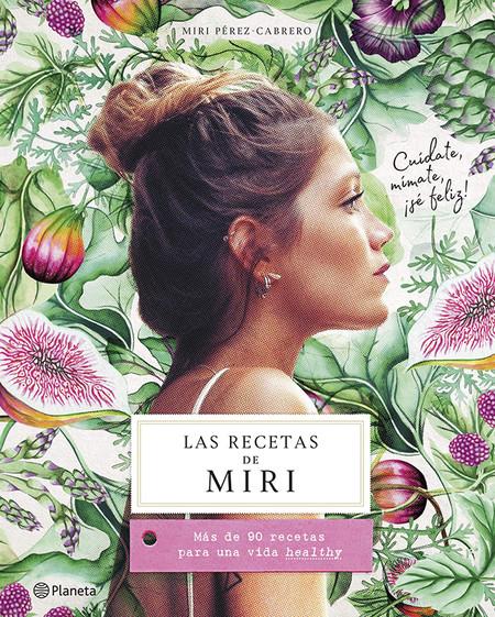 Las Recetas De Miri Mas De 90 Recetas Para Una Vida Healthy Libros San Jordi