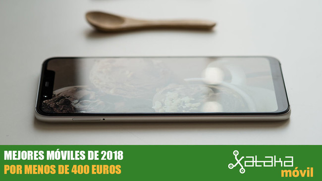 Guía de compras de navidades: los mejores móviles de 2018 por menos de 400 euros