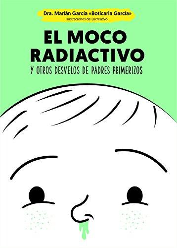 EL MOCO RADIACTIVO: Y OTROS DESVELOS DE PADRES PRIMERIZOS (TAPA BLANDA) Autor/Autora. Marian Garcia Editorial LA ESFERA DE LOS LIBROS
