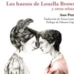 'Los huesos de Louella Brown y otros relatos' de Ann Petry