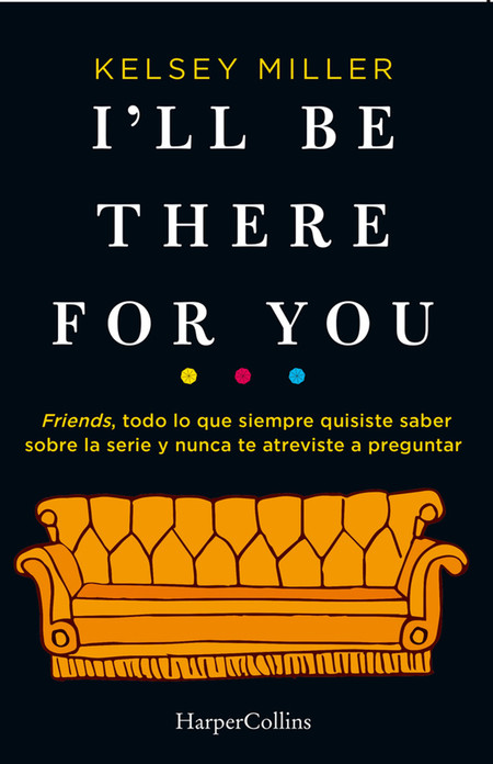 I Ll Be There For You Harpercollins El Libro De Friendas Que Desvela Sus Secretos