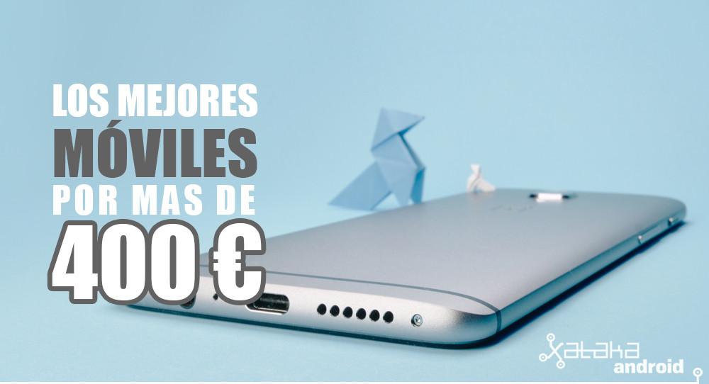 Mejores celulares por mas de 400 euros