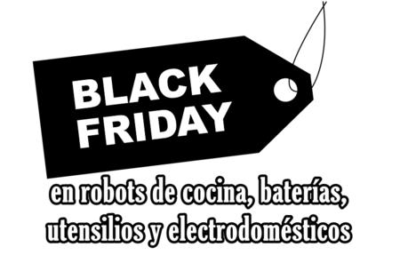 Black Friday 2017: robots de cocina, baterías, utensilios y electrodomésticos