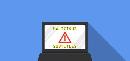 Subtítulos maliciosos, la nueva trampa para tomar el control de nuestro dispositivo mientras vemos una película