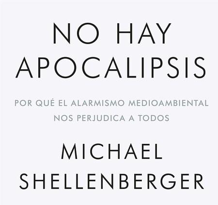 Libros que nos inspiran: 'No hay apocalipsis', de Michael Shellenberger