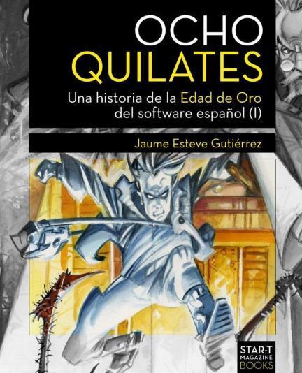 Ocho Quilates: una Historia de la Edad de Oro del software español (I)