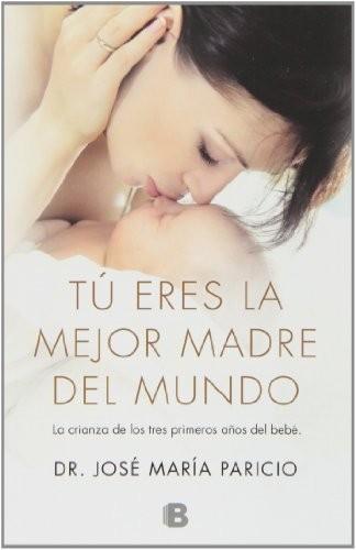 'Tú eres la mejor madre del mundo', del Dr. José María Paricio: este libro te ayudará a creértelo