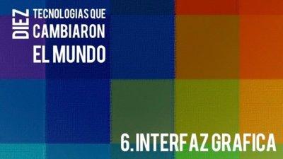 La interfaz gráfica. Diez tecnologías que cambiaron el mundo (VI)