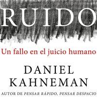 Libros que nos inspiran: 'Ruido: un fallo en el juicio humano', de Daniel Kahneman