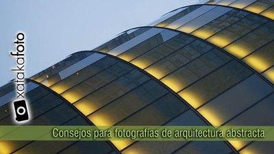 Algunos consejos para conseguir buenas fotografías de arquitectura abstracta