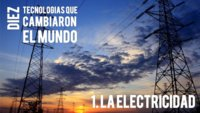 La electricidad. Diez tecnologías que cambiaron el mundo (I)